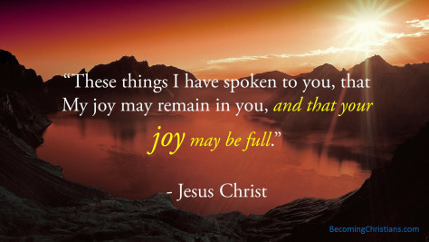 these-things-i-have-spoken-to-you-that-my-joy-may-remain-in-you-and-that-your-joy-may-be-full